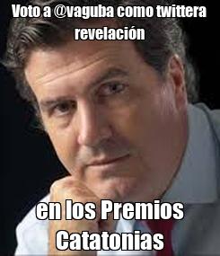 Poster: Voto a @vaguba como twittera revelación en los Premios Catatonias