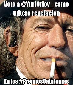 Poster: Voto a @YuriOrlov_ como tuitero revelación En los #PremiosCatatonias
