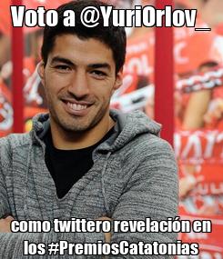Poster: Voto a @YuriOrlov_ como twittero revelación en los #PremiosCatatonias