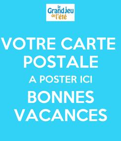 Poster: VOTRE CARTE  POSTALE A POSTER ICI BONNES VACANCES
