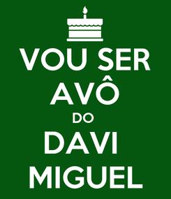 Poster: VOU SER AVÔ DO  DAVI  MIGUEL