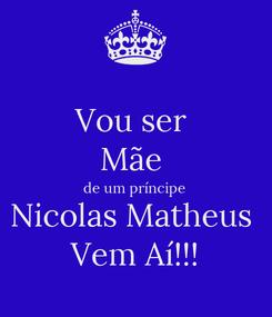 Poster: Vou ser  Mãe  de um príncipe  Nicolas Matheus  Vem Aí!!!