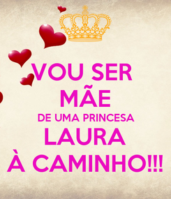 Poster: VOU SER  MÃE DE UMA PRINCESA LAURA À CAMINHO!!!