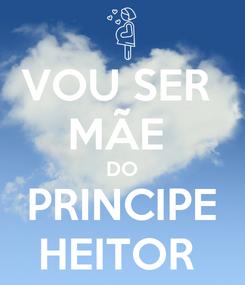 Poster: VOU SER  MÃE  DO PRINCIPE HEITOR