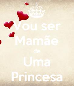 Poster: Vou ser Mamãe de Uma Princesa