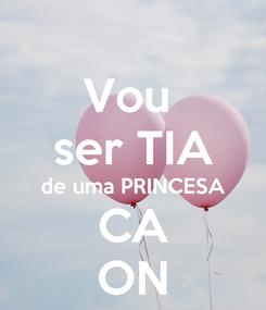 Poster: Vou  ser TIA de uma PRINCESA CA ON