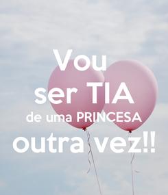 Poster: Vou  ser TIA de uma PRINCESA outra vez!!