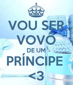 Poster: VOU SER VOVÔ DE UM PRÍNCIPE  <3