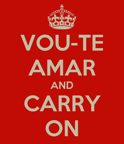 Poster: VOU-TE AMAR AND CARRY ON