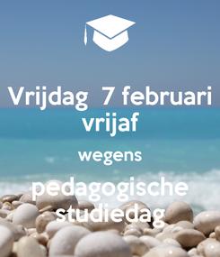Poster: Vrijdag  7 februari vrijaf wegens pedagogische studiedag