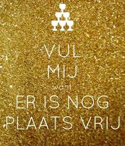 Poster: VUL MIJ want ER IS NOG PLAATS VRIJ