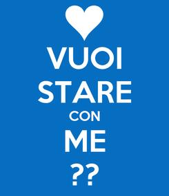 Poster: VUOI STARE CON ME ??