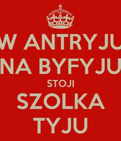Poster: W ANTRYJU NA BYFYJU STOJI SZOLKA TYJU