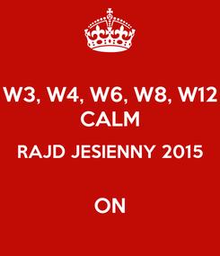 Poster: W3, W4, W6, W8, W12 CALM RAJD JESIENNY 2015  ON