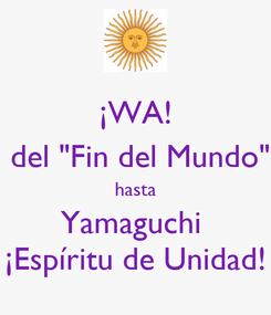 "Poster: ¡WA!  del ""Fin del Mundo"" hasta Yamaguchi  ¡Espíritu de Unidad!"