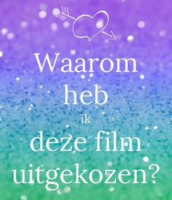 Poster: Waarom heb ik deze film uitgekozen?