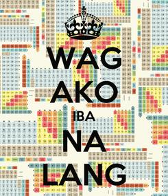 Poster: WAG AKO IBA NA LANG