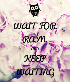 Poster: WAIT FOR RAYN AND KEEP WAITING