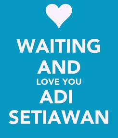 Poster: WAITING AND LOVE YOU ADI  SETIAWAN