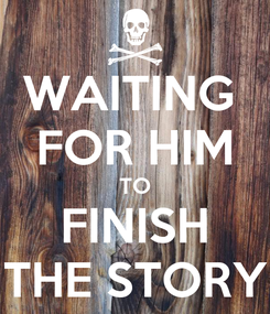Poster: WAITING  FOR HIM TO FINISH THE STORY
