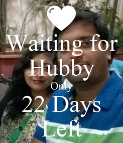 Poster: Waiting for Hubby Only 22 Days Left