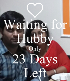 Poster: Waiting for Hubby Only 23 Days Left