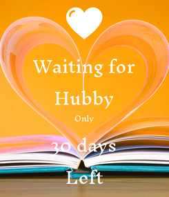 Poster: Waiting for Hubby Only 30 days Left