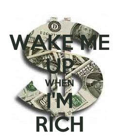 Poster: WAKE ME UP WHEN I'M RICH