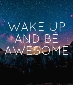 Poster: WAKE UP AND BE AWESOME