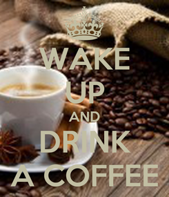 Poster: WAKE UP AND DRINK A COFFEE