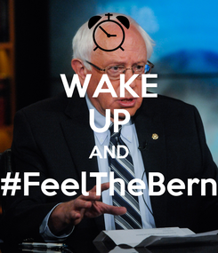 Poster: WAKE UP AND #FeelTheBern