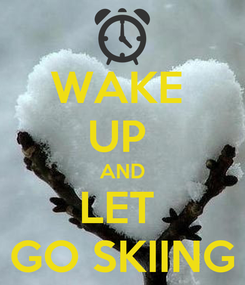 Poster: WAKE  UP  AND LET  GO SKIING