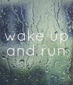 Poster: wake up and run