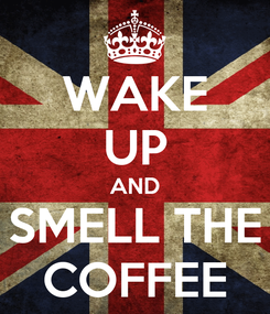 Poster: WAKE UP AND SMELL THE COFFEE