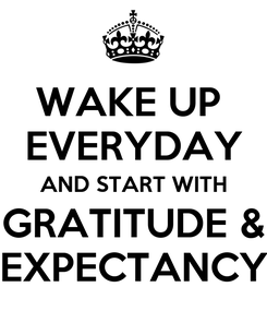 Poster: WAKE UP  EVERYDAY AND START WITH GRATITUDE & EXPECTANCY