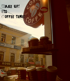 Poster: Wake up! Its  Coffee time!
