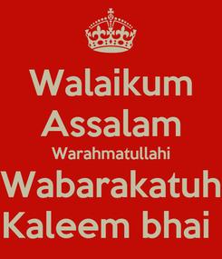 Poster: Walaikum Assalam Warahmatullahi Wabarakatuh Kaleem bhai