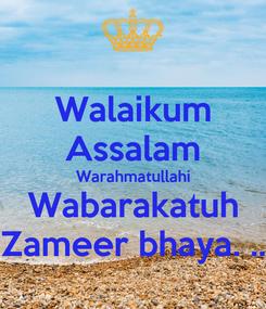 Poster: Walaikum Assalam Warahmatullahi Wabarakatuh Zameer bhaya. ..