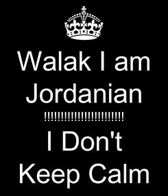 Poster: Walak I am Jordanian !!!!!!!!!!!!!!!!!!!!!!!! I Don't Keep Calm