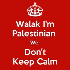 Poster: Walak I'm Palestinian  We  Don't Keep Calm