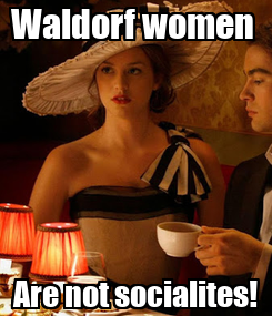 Poster: Waldorf women  Are not socialites!