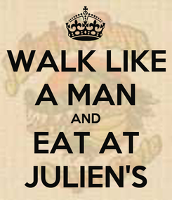 Poster: WALK LIKE A MAN AND EAT AT JULIEN'S