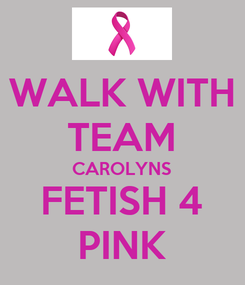 Poster: WALK WITH TEAM CAROLYNS FETISH 4 PINK