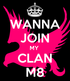 Poster: WANNA JOIN MY  CLAN M8