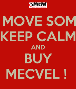 Poster: WANNA MOVE SOMETHING? KEEP CALM AND BUY MECVEL !