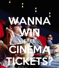Poster: WANNA WIN FREE CINEMA TICKETS?