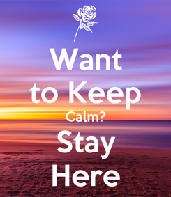 Poster: Want to Keep Calm? Stay Here