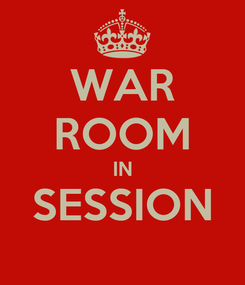 Poster: WAR ROOM IN SESSION