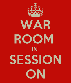 Poster: WAR ROOM  IN  SESSION ON