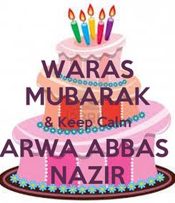 Poster: WARAS MUBARAK & Keep Calm ARWA ABBAS  NAZIR